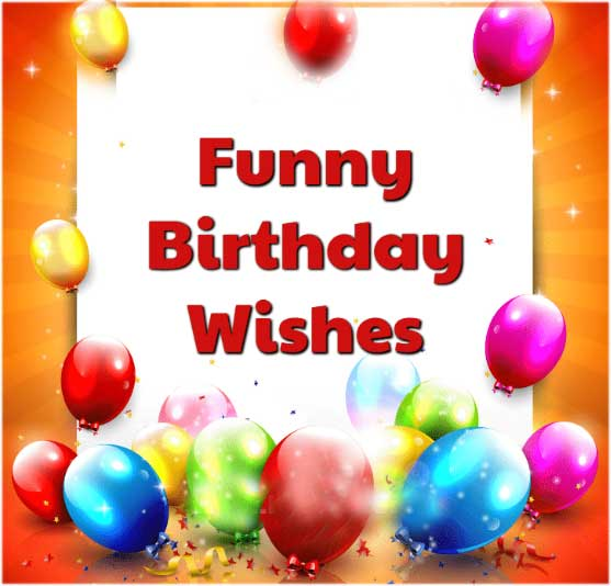Funny-Birthday-Wishes, funny birthday wishes for brother, funny birthday wishes for friends,